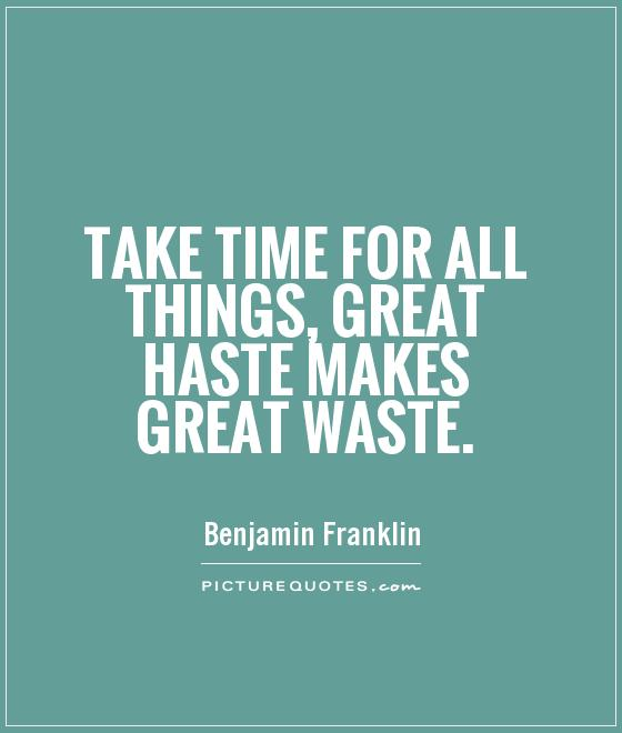 take-time-for-all-things-great-haste-makes-great-waste-quote-1